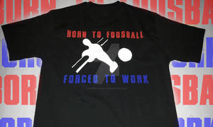 Born To Foosball Forced To Work