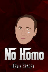 Kevin Spacey No Homo Movie Poster by ChemicalPaynt