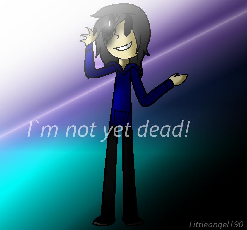 I`m not yet dead! by littleangel190