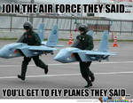 Join the airforce they said
