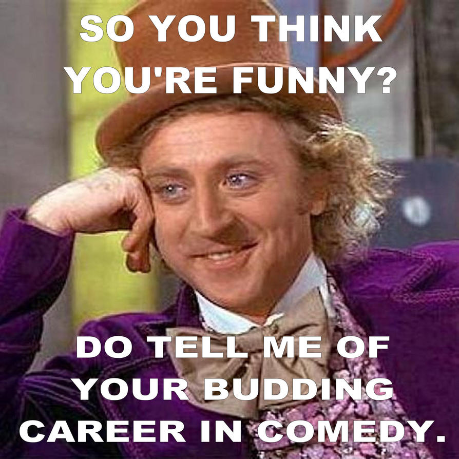__condescending_wonka___meme_1___comedy_career_by_warhammer_fanatic d8ubzre condescending wonka'' meme 1 comedy career by warhammer fanatic on