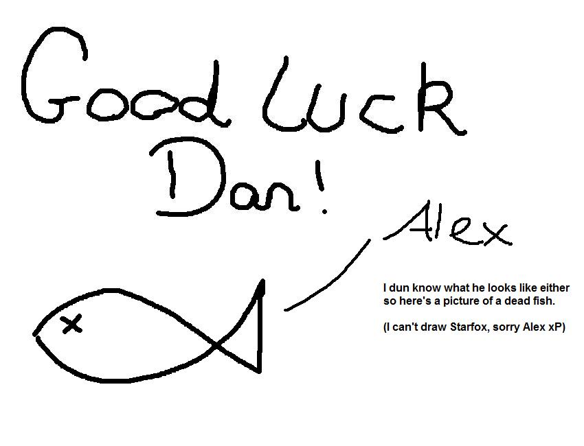 Good Luck Dan from Alex by Best-of-the-3 on DeviantArt