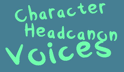 My characters headcanon voices by TothViki