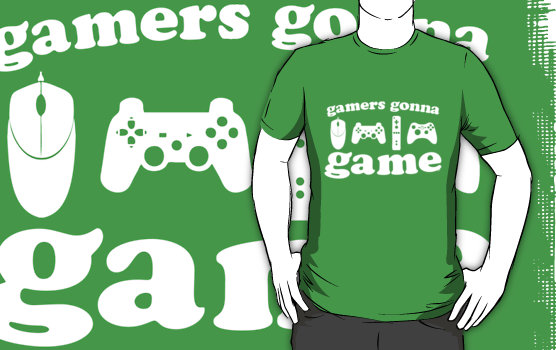 shirt - gamers gonna game by pumkat