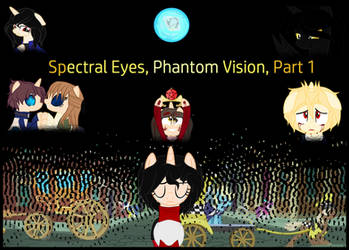 Spectral Eyes, Phantom Vision, Part 1 by PrincessYandereQuinn