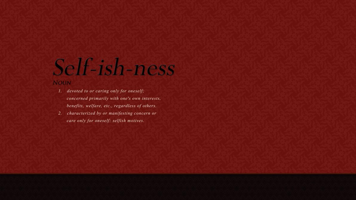 Selfishness Wallpaper by BryanDesign