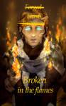 Broken in the Flames