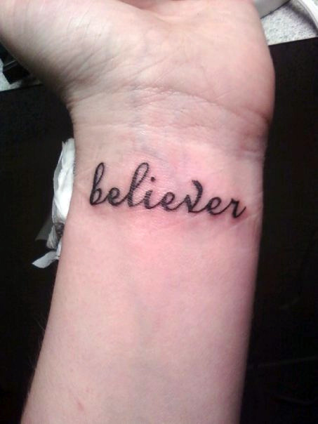 Tattoo -- wrist, Believer