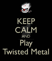 Keep-calm-and-play-twisted-metal by VampirePlayMate