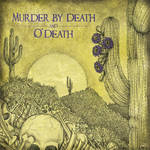 Murder By Death and O'Death