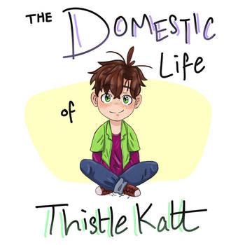 The Domestic Life of Thistle Katt by thistlekatt