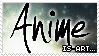 Anime Is Art... Stamp by Nerox-Kun