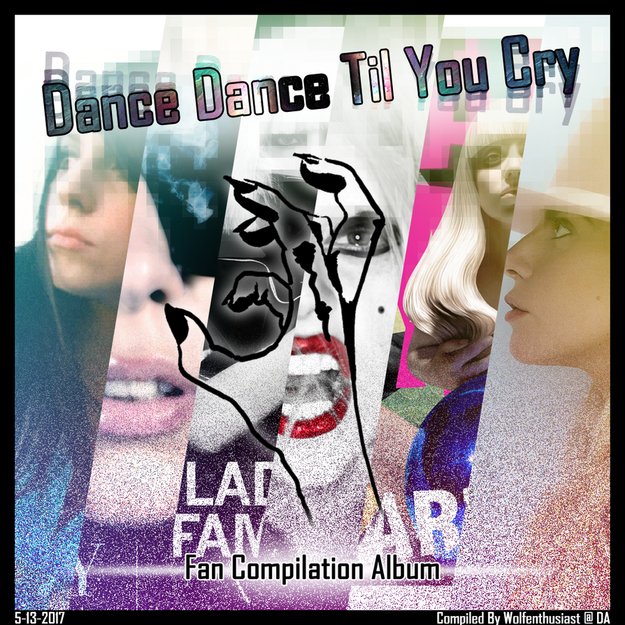 Dance Dance Til You Cry [Comp Album DL] by wolfenthusiast