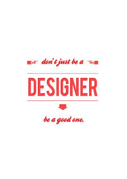 Don't just be a designer.