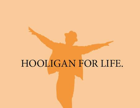 Hooligan For Life.