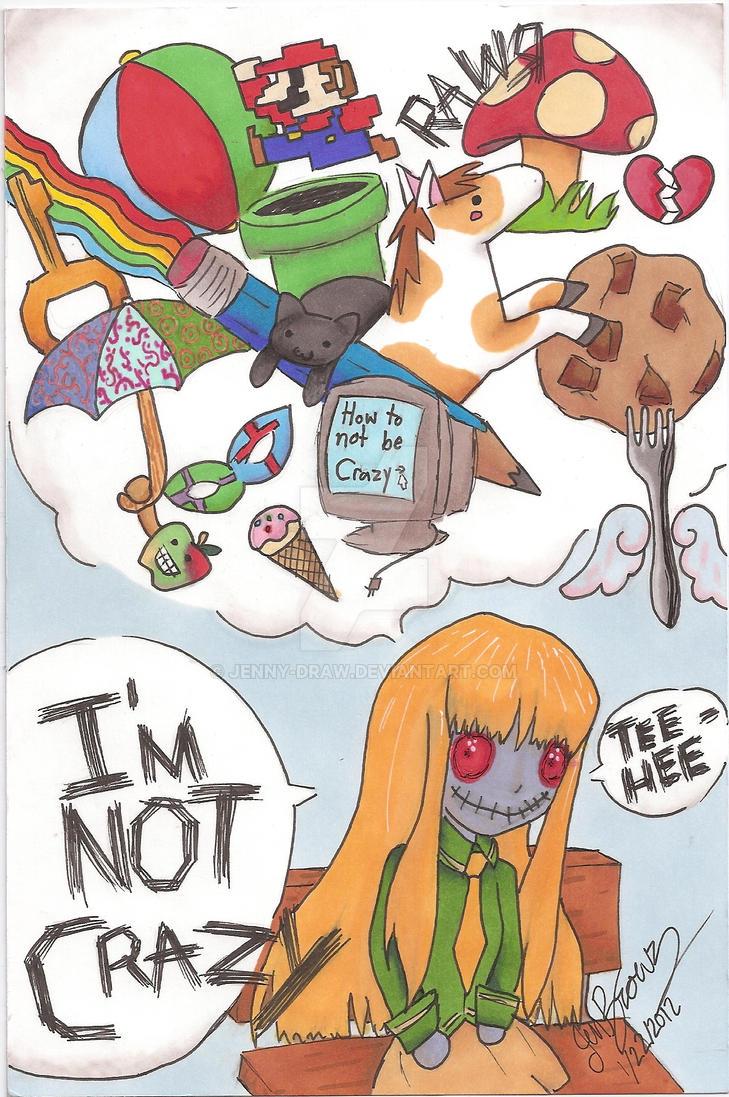 I'm Not Crazy by Jenny-Draw