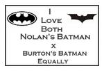 I Love Both Nolan's Batman x Burton's Equally Stam by Carriejokerbates