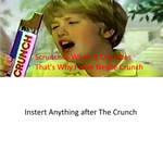 That's Why I Love Nestle Crunch Meme