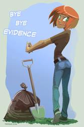 Bye Bye Evidence by Drunken-Novice