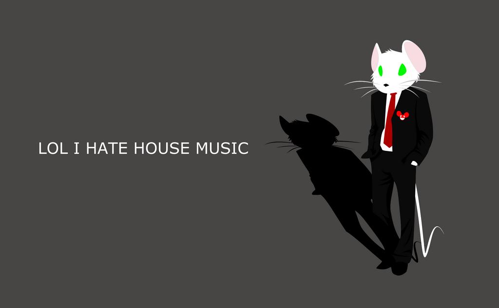 lol i hate house music by up1ter on deviantart. Black Bedroom Furniture Sets. Home Design Ideas