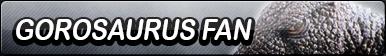 Gorosaurus Fan Button