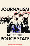 Journalism Meets The Police State