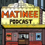 Matinee Podcast