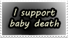 I support baby death by juliaGENOCIDE