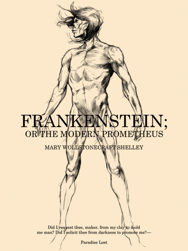 frankenstein as the modern prometheus essays Frankenstein: the modern prometheus, boldly creative essay 2079 words   9 pages for my final project of the novel unit, i chose the novel frankenstein written by mary shelley and first published in 1818.