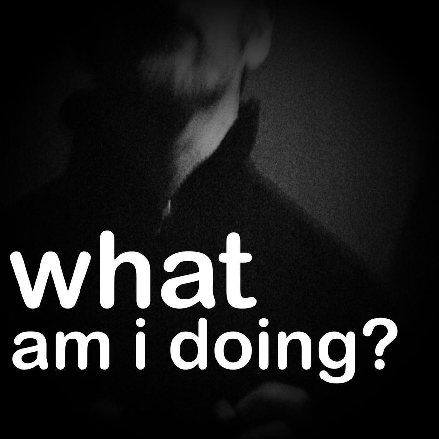 What Am I Doing? By Davespertine On DeviantART