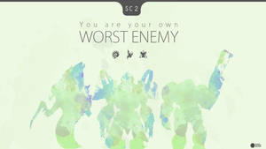 Your are your own worst enemy