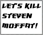 Let's kill Steven Moffat by gorgonbreath