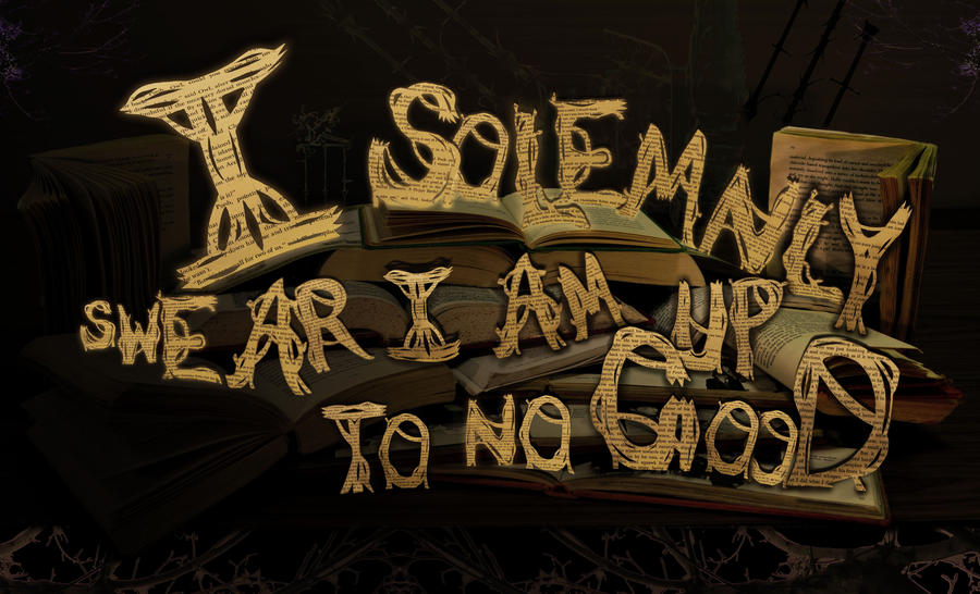 Solemnly Swear I am Up to No I Solemnly Swear That I Am Up To No ...