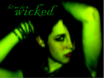 Just let me be WICKED.