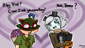 Teemo Asking Tristana Out