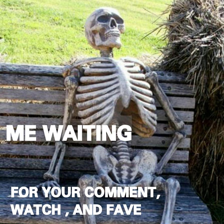 Me waiting skeleton MEME by Justicewolf337