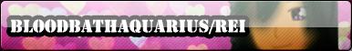 Bloodbathaquarius/ Rei Button :COMM: