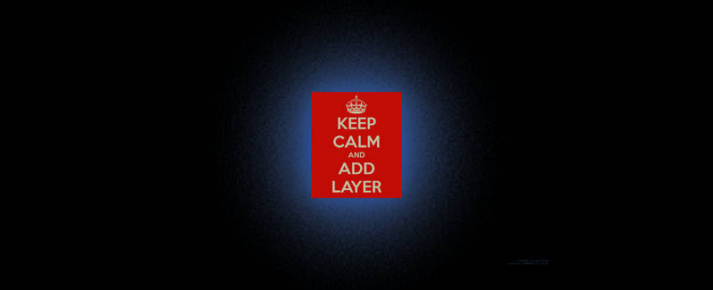 Keep calm and add layer