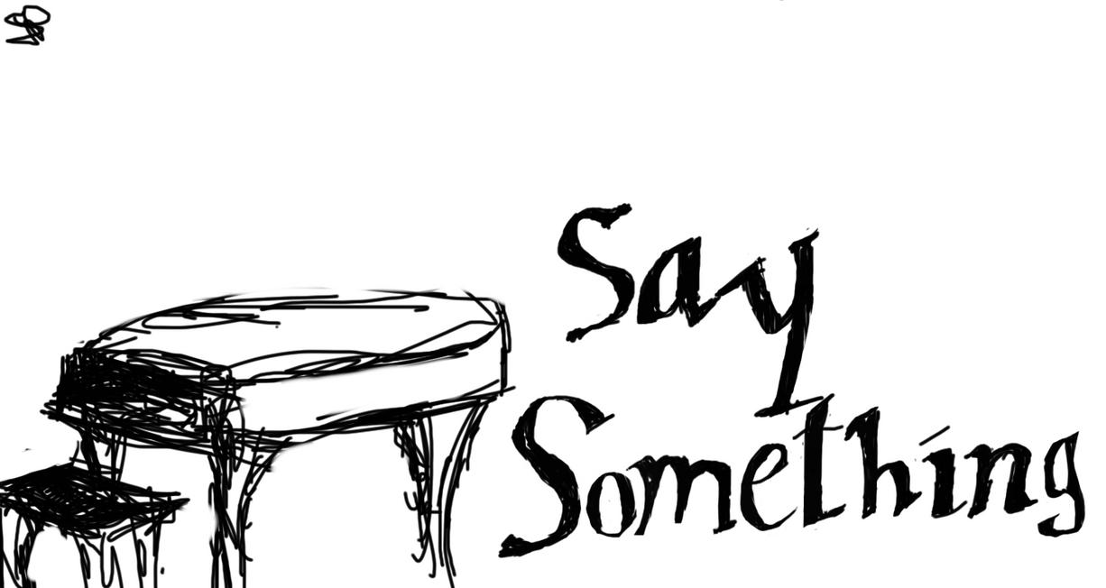 Say Something by Rockin-Anime on DeviantArt
