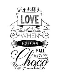 Why Fall in Love when you can Fall in Chocolate