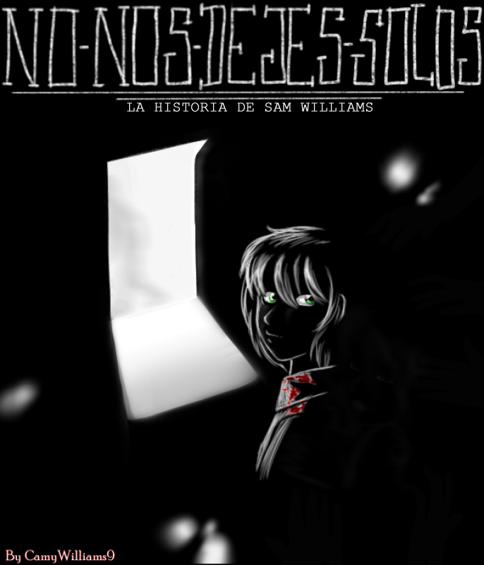No Nos Dejes Solos - Sam Williams Creepypasta by CamyWilliams9