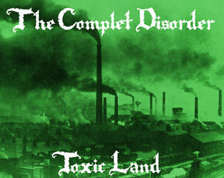 The Complet Disorder - Toxic Land