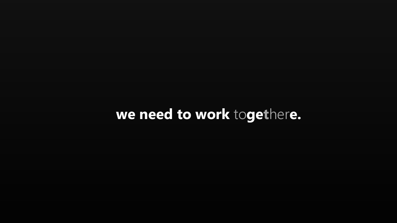 We Need to Work Together to Get There - Wallpaper by dAKirby309