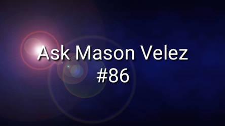 Ask Mason Velez #86 (CLOSED)
