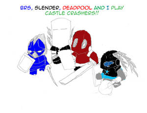 Me, BRS, Deadpool and Slender play Castle Crashers by Black