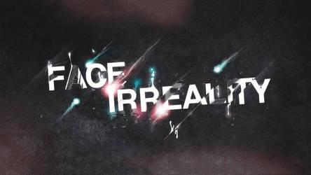 Face Irreality by IR0NH1DE