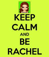 Keep Calm and Be Rachel by annabethdp