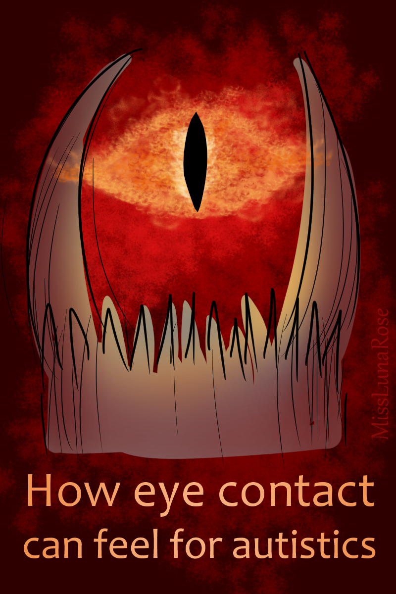 "A drawing of Sauron from the Lord of the Rings when he is a giant terrifying eye staring at you. The caption says ""How eye contact can feel for autistics"""