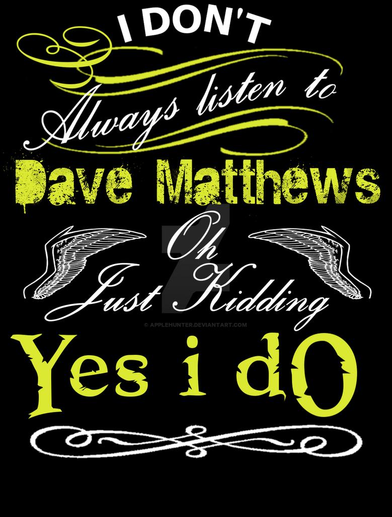 Dave Matthews t-shirt Design by AppleHunter