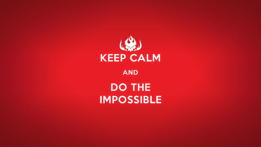 Keep Calm Do the Impossible by BLUE-F0X